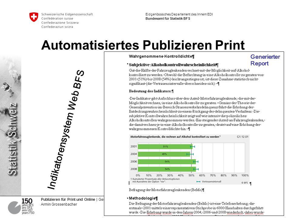 12 Publizieren für Print und Online | Gestern – heute – morgen Armin Grossenbacher Eidgenössisches Departement des Innern EDI Bundesamt für Statistik BFS Automatisiertes Publizieren Print Indikatorensystem Web BFS Generierter Report