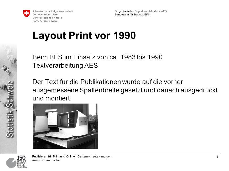 4 Publizieren für Print und Online | Gestern – heute – morgen Armin Grossenbacher Eidgenössisches Departement des Innern EDI Bundesamt für Statistik BFS Grafikenherstellung vor 1990 Die eigentliche Grafik wurde von Hand gezeichnet.