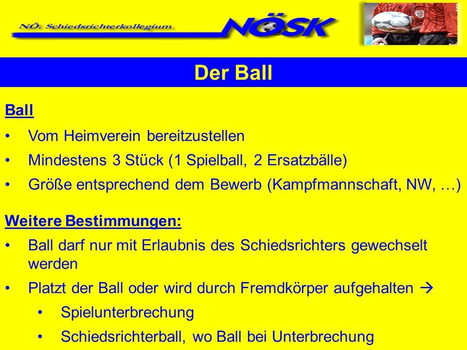 Der Ball Ball Vom Heimverein bereitzustellen Mindestens 3 Stück (1 Spielball, 2 Ersatzbälle) Größe entsprechend dem Bewerb (Kampfmannschaft, NW, …) We