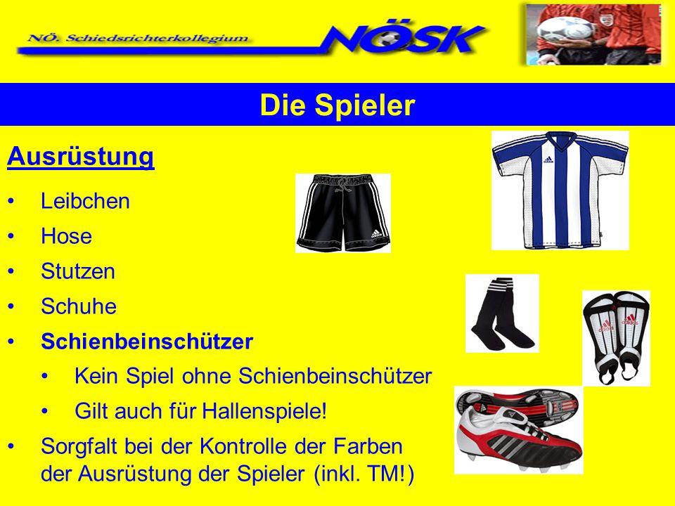 Ausrüstung Leibchen Hose Stutzen Schuhe Schienbeinschützer Kein Spiel ohne Schienbeinschützer Gilt auch für Hallenspiele! Sorgfalt bei der Kontrolle d
