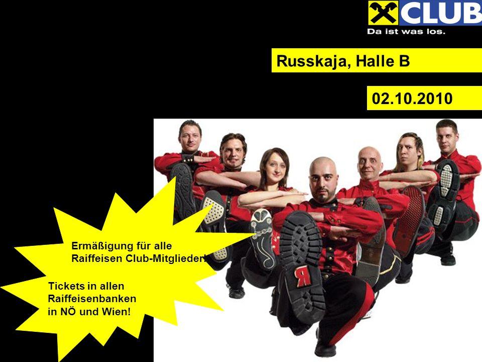 Russkaja, Halle B 02.10.2010 Ermäßigung für alle Raiffeisen Club-Mitglieder.