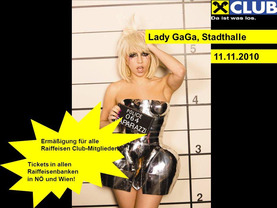 Lady GaGa, Stadthalle 11.11.2010 Ermäßigung für alle Raiffeisen Club-Mitglieder.