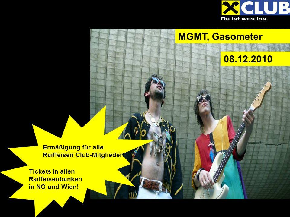 MGMT, Gasometer 08.12.2010 Ermäßigung für alle Raiffeisen Club-Mitglieder.