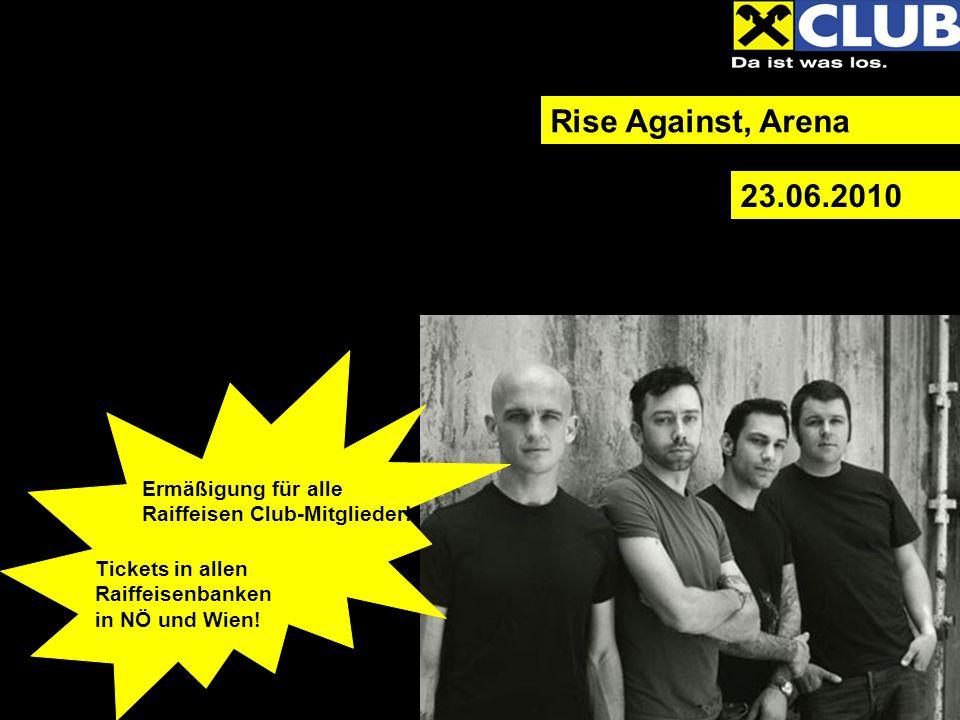 Rise Against, Arena 23.06.2010 Ermäßigung für alle Raiffeisen Club-Mitglieder.