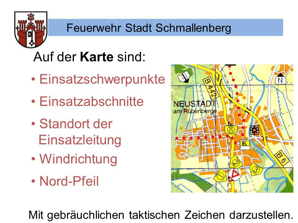 Feuerwehr Stadt Schmallenberg Auf der Karte sind: Einsatzschwerpunkte Einsatzabschnitte Standort der Einsatzleitung Windrichtung Nord-Pfeil Mit gebräuchlichen taktischen Zeichen darzustellen.