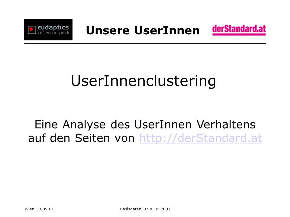 Unsere UserInnen Wien 30.09.01Basisdaten 07 & 08 2001 UserInnenclustering Eine Analyse des UserInnen Verhaltens auf den Seiten von http://derStandard.athttp://derStandard.at