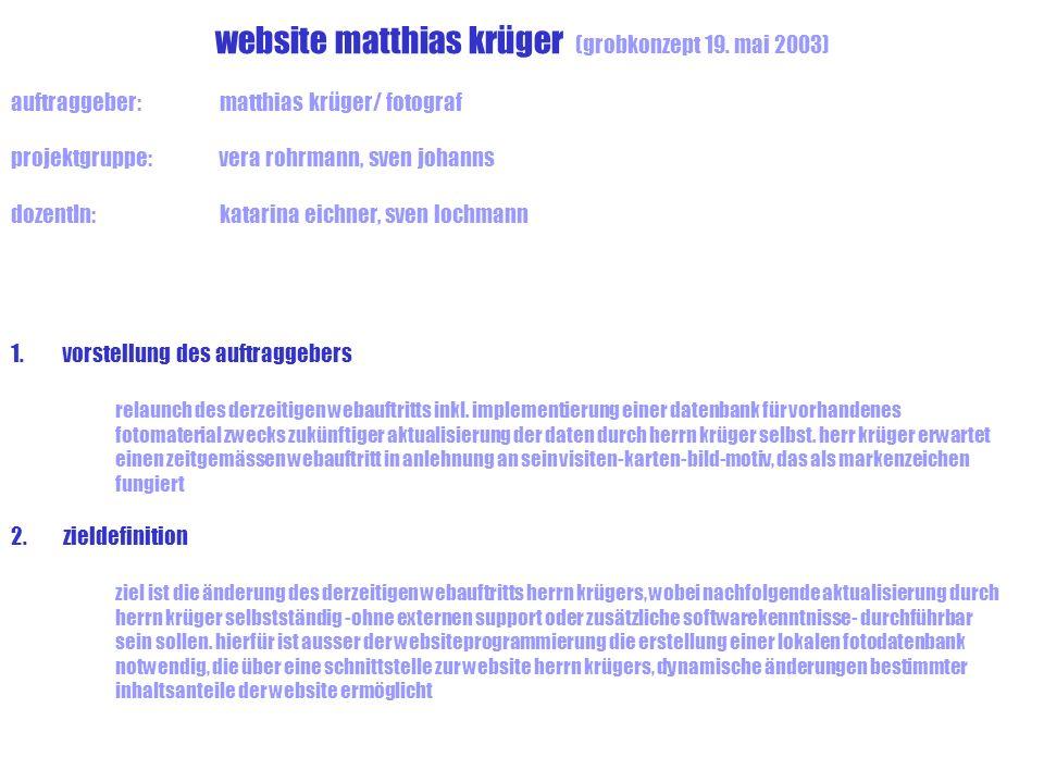 website matthias krüger (grobkonzept 19. mai 2003) auftraggeber: matthias krüger/ fotograf projektgruppe: vera rohrmann, sven johanns dozentIn: katari