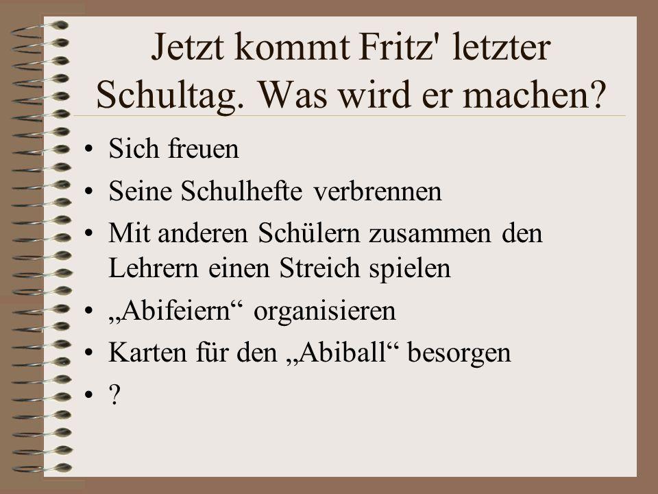 Die Abschlussexamen sind endlich vorbei... Fritz bekommt seine Ergebnisse. Und in einer feierlichen Veranstaltung bekommt er sein Zeugnis überreicht.