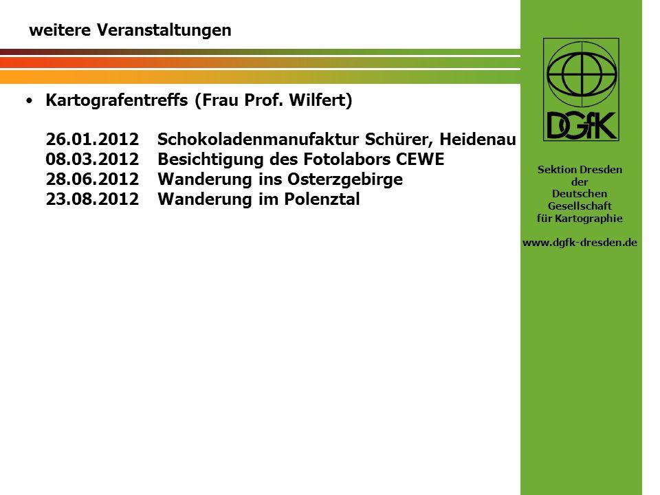 Sektion Dresden der Deutschen Gesellschaft für Kartographie www.dgfk-dresden.de weitere Veranstaltungen Kartografentreffs (Frau Prof. Wilfert) 26.01.2