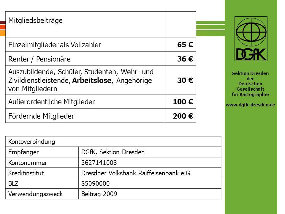 Sektion Dresden der Deutschen Gesellschaft für Kartographie www.dgfk-dresden.de Mitgliedsbeiträge Einzelmitglieder als Vollzahler65 Renter / Pensionär