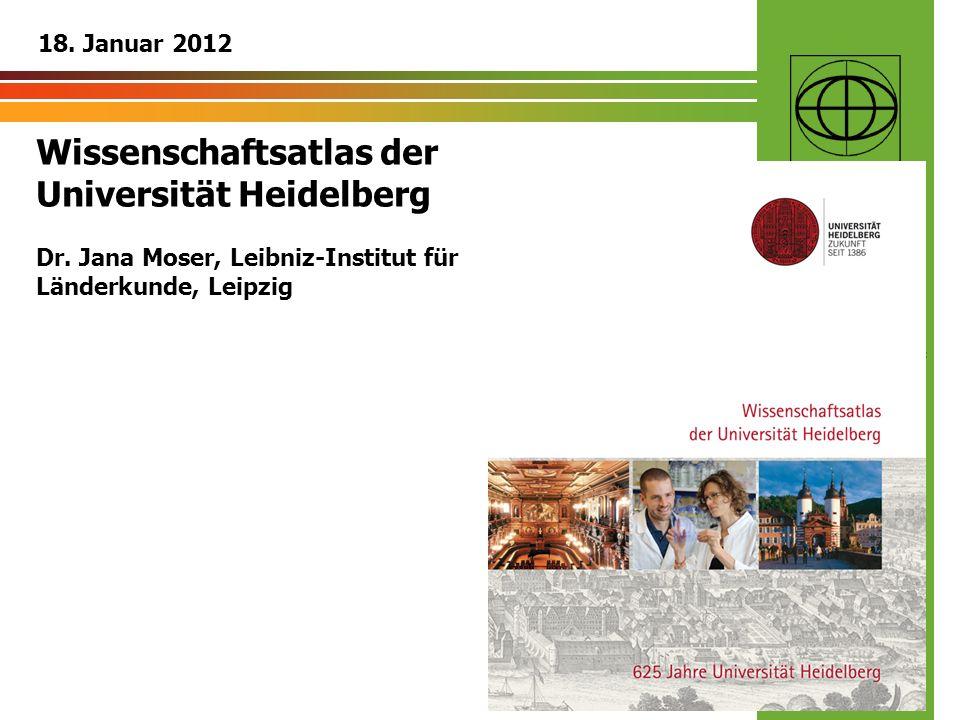 Sektion Dresden der Deutschen Gesellschaft für Kartographie www.dgfk-dresden.de Wissenschaftsatlas der Universität Heidelberg Dr. Jana Moser, Leibniz-