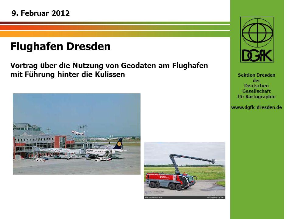 Sektion Dresden der Deutschen Gesellschaft für Kartographie www.dgfk-dresden.de Flughafen Dresden Vortrag über die Nutzung von Geodaten am Flughafen m