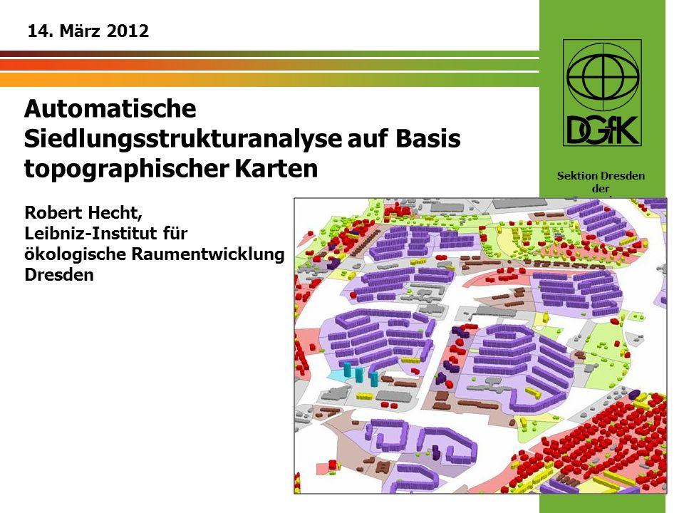 Sektion Dresden der Deutschen Gesellschaft für Kartographie www.dgfk-dresden.de Automatische Siedlungsstrukturanalyse auf Basis topographischer Karten