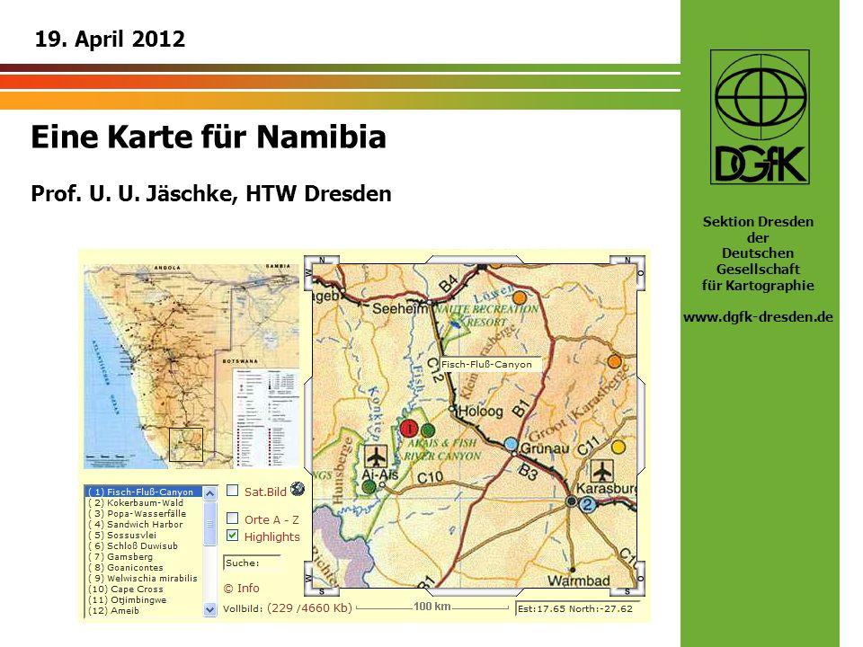 Sektion Dresden der Deutschen Gesellschaft für Kartographie www.dgfk-dresden.de Eine Karte für Namibia Prof. U. U. Jäschke, HTW Dresden 19. April 2012