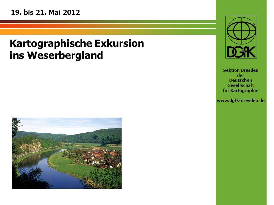 Sektion Dresden der Deutschen Gesellschaft für Kartographie www.dgfk-dresden.de Kartographische Exkursion ins Weserbergland 19. bis 21. Mai 2012