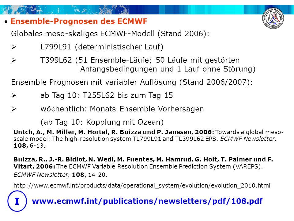 I www.ecmwf.int/publications/newsletters/pdf/108.pdf Ensemble-Prognosen des ECMWF Untch, A., M. Miller, M. Hortal, R. Buizza und P. Janssen, 2006: Tow
