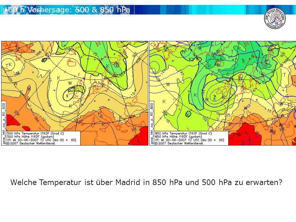 60 h Vorhersage: 500 & 850 hPa Welche Temperatur ist über Madrid in 850 hPa und 500 hPa zu erwarten?