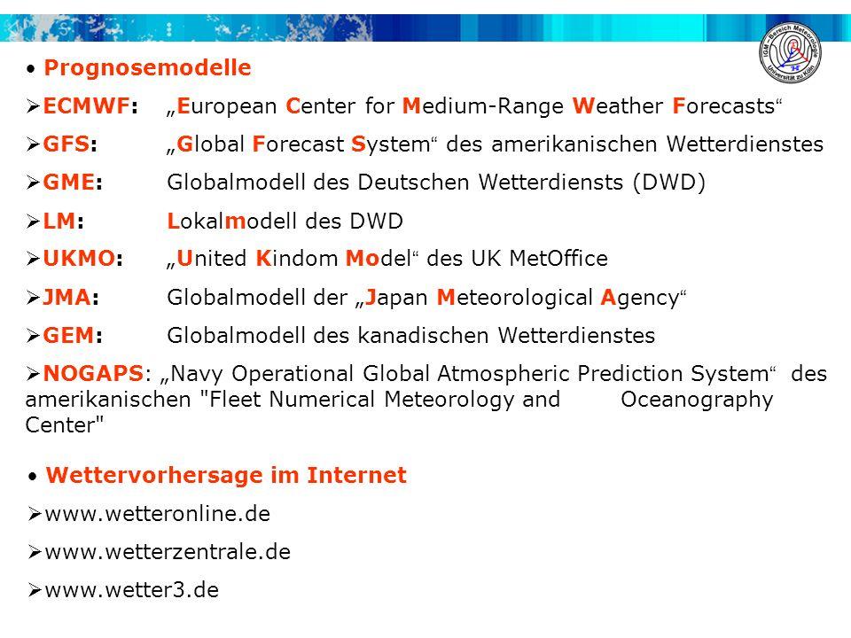Prognosemodelle ECMWF: European Center for Medium-Range Weather Forecasts GFS: Global Forecast System des amerikanischen Wetterdienstes GME: Globalmod