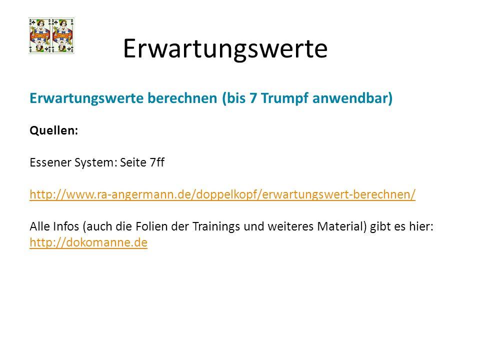 Erwartungswerte Erwartungswerte berechnen (bis 7 Trumpf anwendbar) Quellen: Essener System: Seite 7ff http://www.ra-angermann.de/doppelkopf/erwartungs