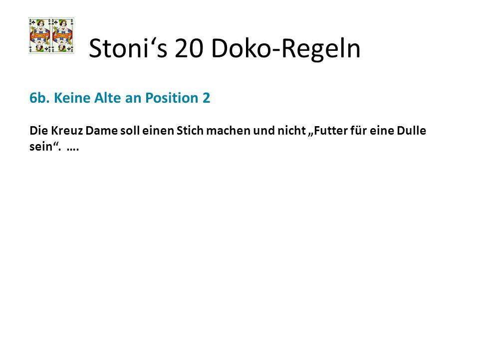 Stonis 20 Doko-Regeln 6b. Keine Alte an Position 2 Die Kreuz Dame soll einen Stich machen und nicht Futter für eine Dulle sein. ….