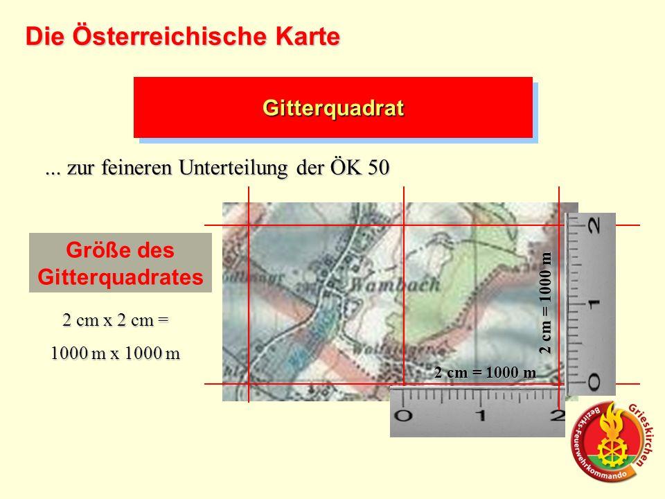 GitterquadratGitterquadrat... zur feineren Unterteilung der ÖK 50 Größe des Gitterquadrates 2 cm = 1000 m 2 cm x 2 cm = 1000 m x 1000 m Die Österreich