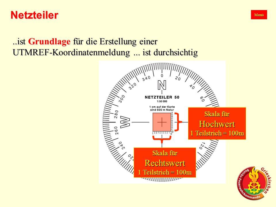 ..ist Grundlage für die Erstellung einer UTMREF-Koordinatenmeldung... ist durchsichtig Menü Netzteiler Skala für Hochwert 1 Teilstrich = 100m Skala fü