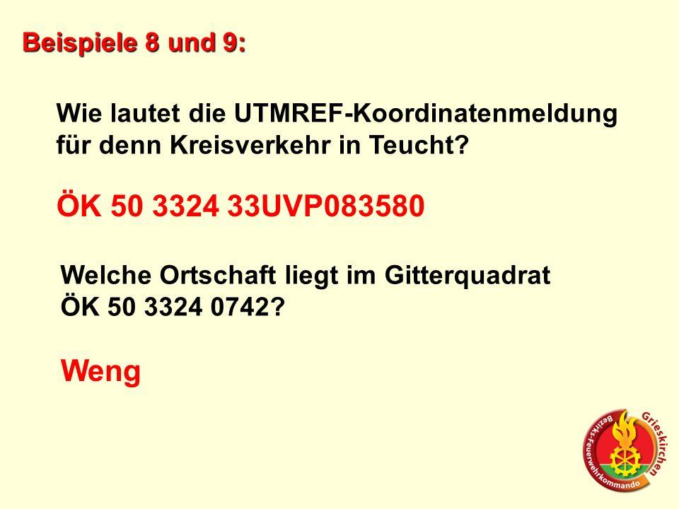 Beispiele 8 und 9: Wie lautet die UTMREF-Koordinatenmeldung für denn Kreisverkehr in Teucht? ÖK 50 3324 33UVP083580 Welche Ortschaft liegt im Gitterqu