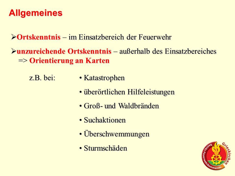 Ortskenntnis – im Einsatzbereich der Feuerwehr Ortskenntnis – im Einsatzbereich der Feuerwehr unzureichende Ortskenntnis – außerhalb des Einsatzbereiches => Orientierung an Karten unzureichende Ortskenntnis – außerhalb des Einsatzbereiches => Orientierung an Karten z.B.