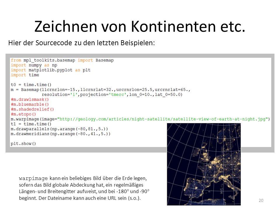 Zeichnen von Kontinenten etc. 20 Hier der Sourcecode zu den letzten Beispielen: warpimage kann ein beliebiges Bild über die Erde legen, sofern das Bil