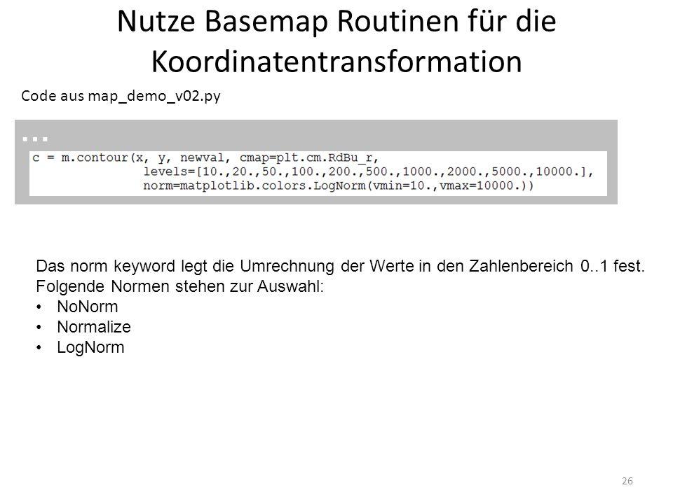 Nutze Basemap Routinen für die Koordinatentransformation 26 Code aus map_demo_v02.py … Das norm keyword legt die Umrechnung der Werte in den Zahlenbereich 0..1 fest.