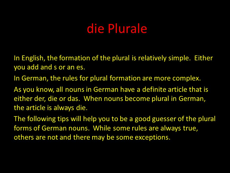 die Plurale In English, the formation of the plural is relatively simple.