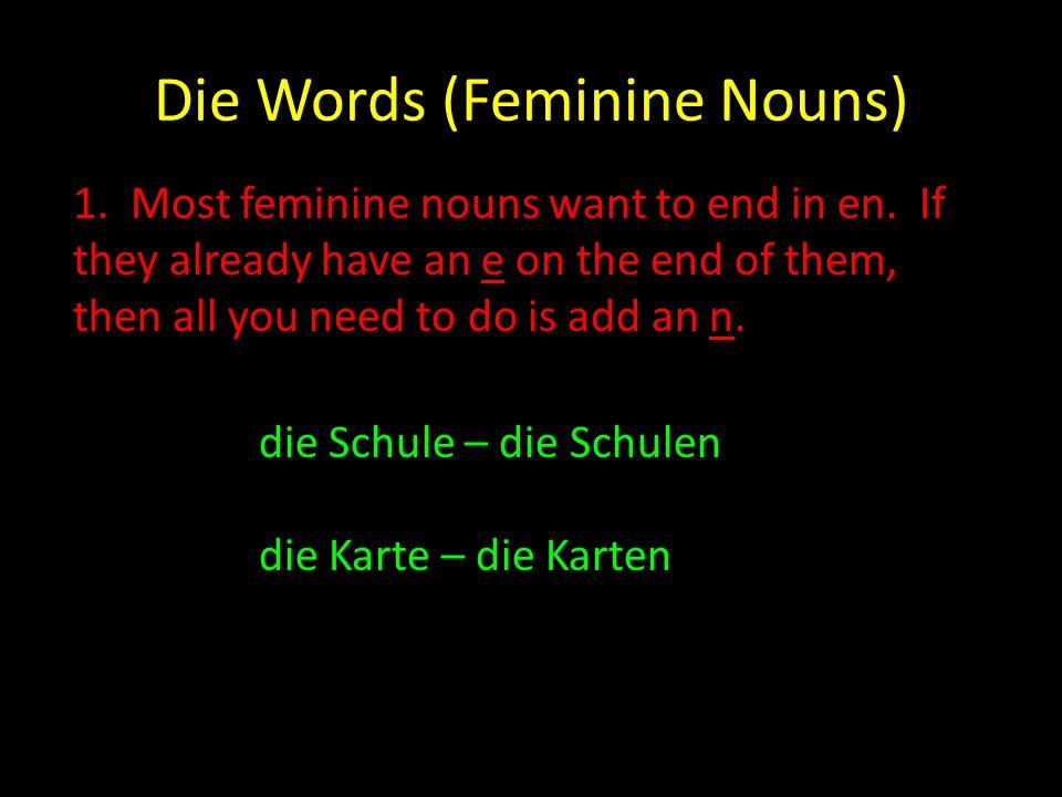 Die Words (Feminine Nouns) 2.If a feminine noun ends in in, then you must add an nen.