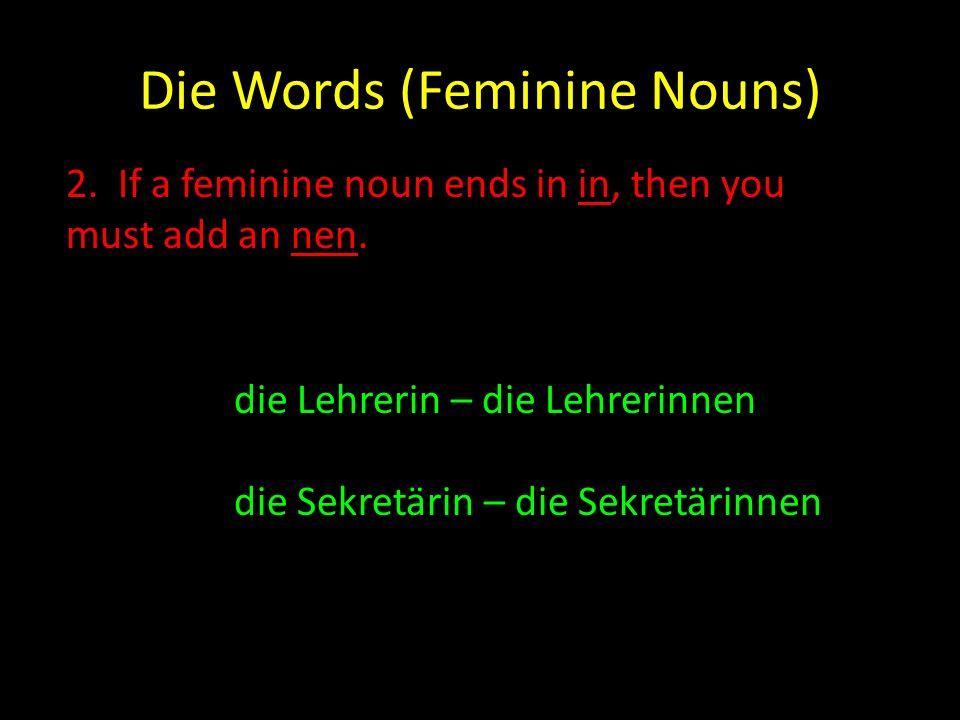 Die Words (Feminine Nouns) 3.If a feminine noun ends in er or el, then just add an n.