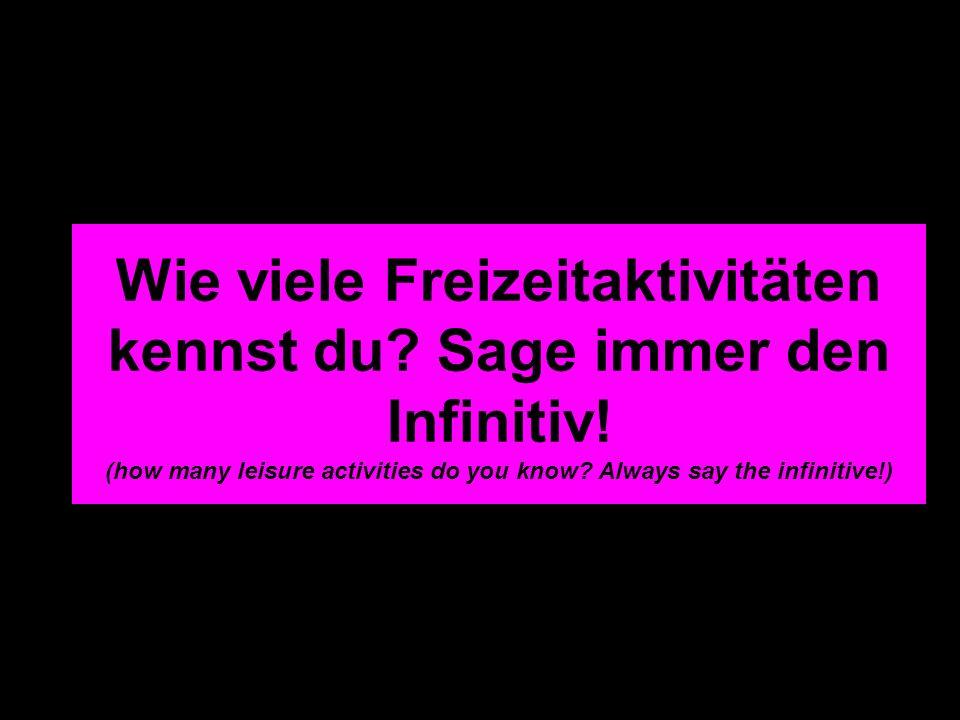 Wie viele Freizeitaktivitäten kennst du? Sage immer den Infinitiv! (how many leisure activities do you know? Always say the infinitive!)