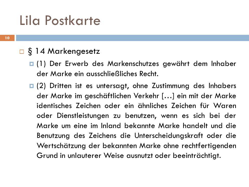 Lila Postkarte 10 § 14 Markengesetz (1) Der Erwerb des Markenschutzes gewährt dem Inhaber der Marke ein ausschließliches Recht.