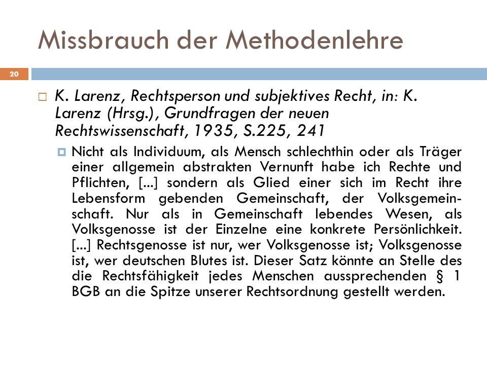 Missbrauch der Methodenlehre 20 K.Larenz, Rechtsperson und subjektives Recht, in: K.