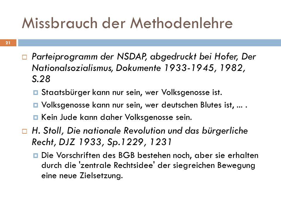 Missbrauch der Methodenlehre 21 Parteiprogramm der NSDAP, abgedruckt bei Hofer, Der Nationalsozialismus, Dokumente 1933-1945, 1982, S.28 Staatsbürger kann nur sein, wer Volksgenosse ist.