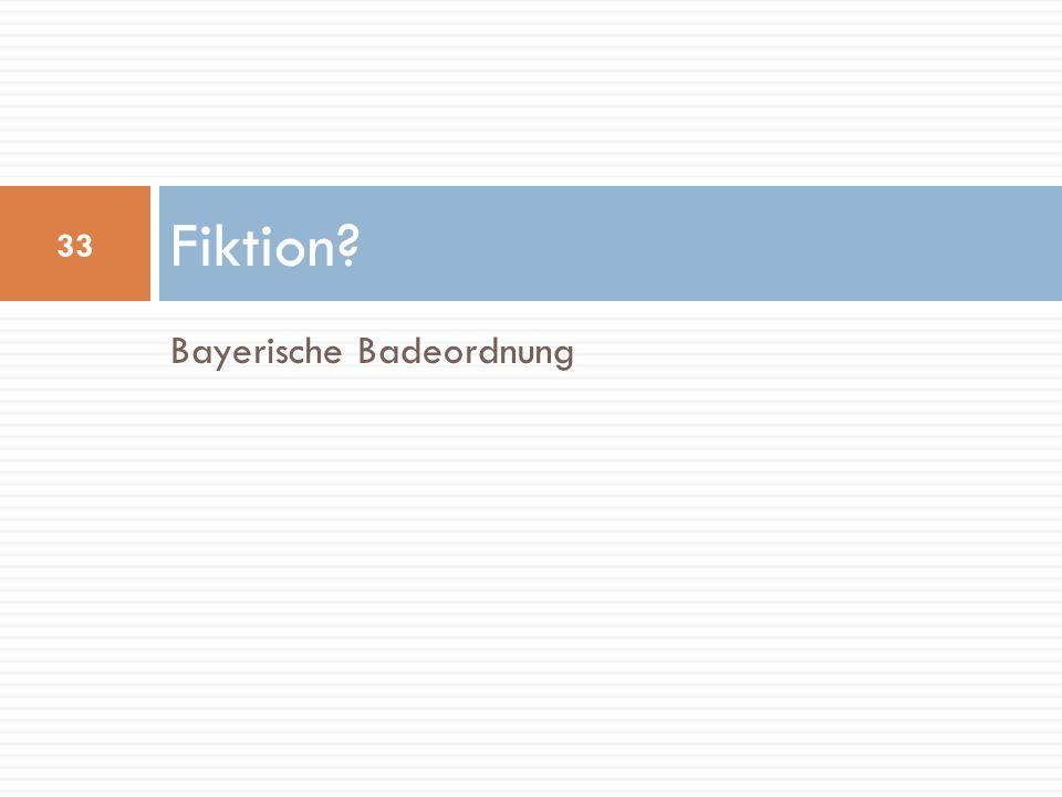 Bayerische Badeordnung Fiktion? 33