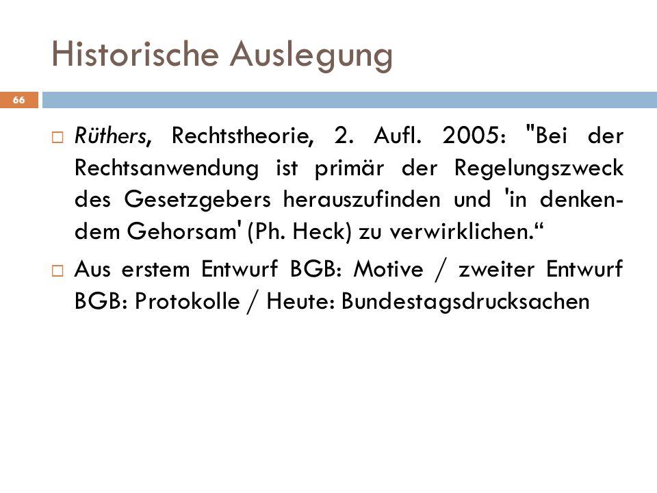 Historische Auslegung 66 Rüthers, Rechtstheorie, 2.