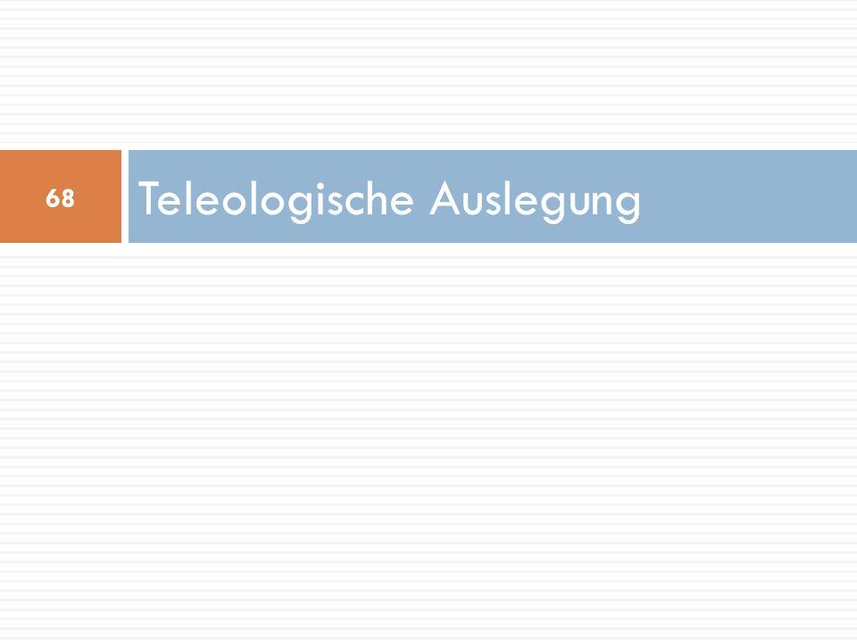Teleologische Auslegung 68