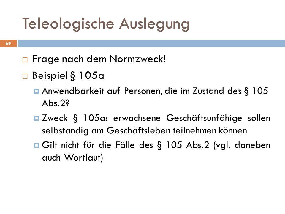 Teleologische Auslegung 69 Frage nach dem Normzweck.