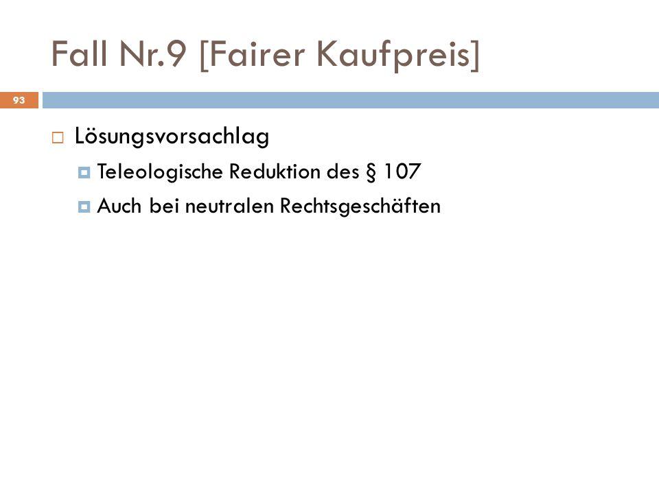 Fall Nr.9 [Fairer Kaufpreis] 93 Lösungsvorsachlag Teleologische Reduktion des § 107 Auch bei neutralen Rechtsgeschäften