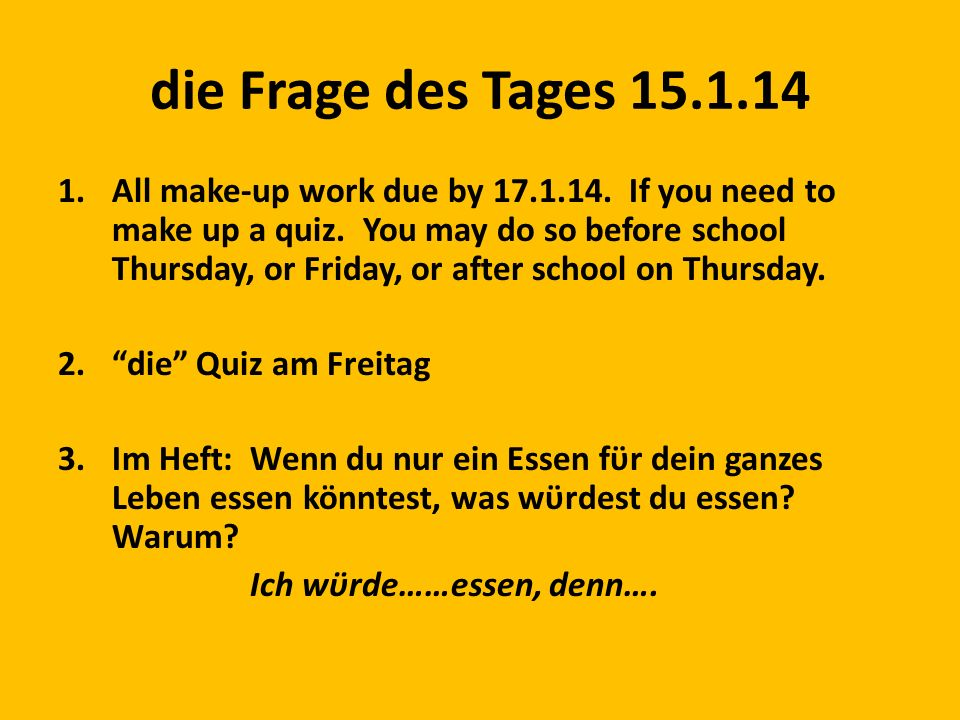 die Frage des Tages 15.1.14 1.All make-up work due by 17.1.14.
