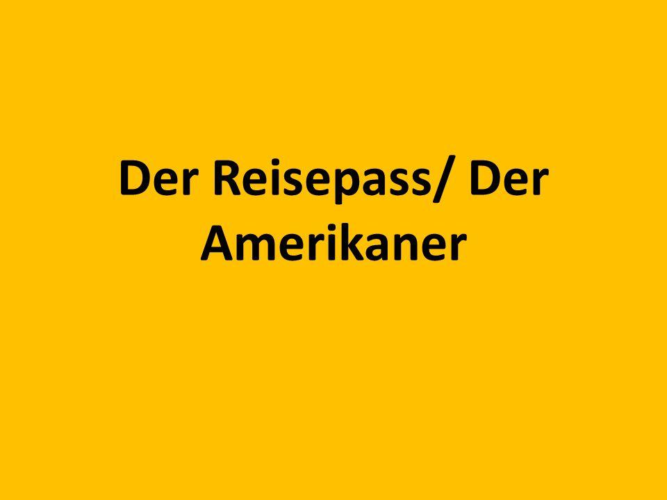 Der Reisepass/ Der Amerikaner
