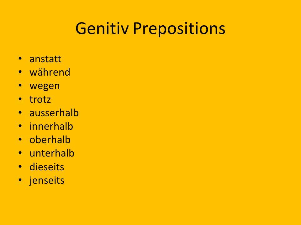 Genitiv Prepositions anstatt während wegen trotz ausserhalb innerhalb oberhalb unterhalb dieseits jenseits