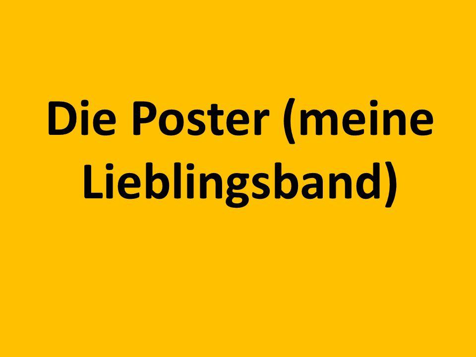 Die Poster (meine Lieblingsband)