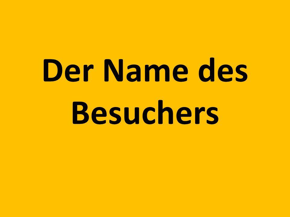 Der Name des Besuchers