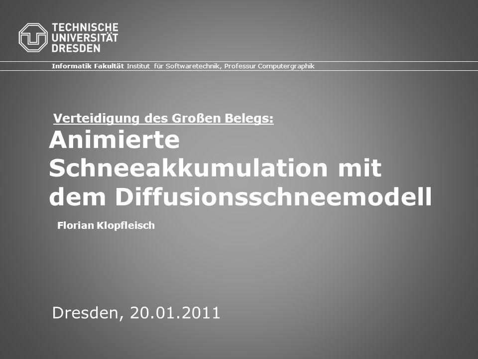 Animierte Schneeakkumulation mit dem Diffusionsschneemodell Dresden, 20.01.2011 Informatik Fakultät Institut für Softwaretechnik, Professur Computergr