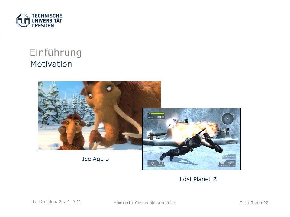 Einführung Animierte SchneeakkumulationFolie 3 von 22 Motivation Ice Age 3 Lost Planet 2 TU Dresden, 20.01.2011