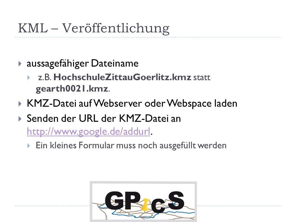 KML – Veröffentlichung aussagefähiger Dateiname z.B. HochschuleZittauGoerlitz.kmz statt gearth0021.kmz. KMZ-Datei auf Webserver oder Webspace laden Se